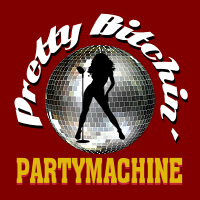 Pretty Bitchin' Party Machine